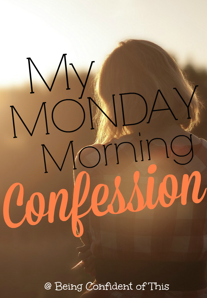 "How is it that we so easily doubt on Monday what we so fervently believed on Sunday? ""Isn't that how it starts, though? For one second we take our eyes off of the Father, and suddenly we're bombarded by these devastating untruths."" My Monday Morning Confession from Being Confident of This"