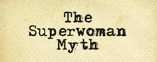 The Superwoman Myth