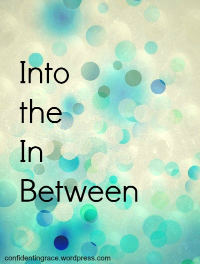 into the in between, Abram ventured into the unknown, when God calls you into the unknown