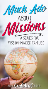 Do you want to raise children who are aware of global mission? This series focuses on ways to help your family be more missions-minded. #Christianfamily #parenting #missions #teachingkids global mission | missionaries| homeschool | Church | children | teaching missions | focus on missions | missions week| missions fair | raising missional kids | purposeful parenting | godly kids