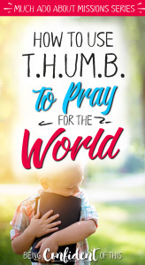 T.H.U.M.B. is a simple strategy to teach your family how to pray for the world's largest unreached people groups. You can be involved in world missions right from your home by praying for the unreached! #missions #prayingTHUMB #prayerstrategy #parenting Christian parenting | missions week | missions focus | church |teaching children | teaching kids about missions | praying for the world | praying for missions |prayer strategy |missional family | missional women