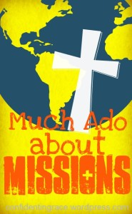 Much Ado about Missions - a series focused on helping us teach our children about global missions right in our own homes.