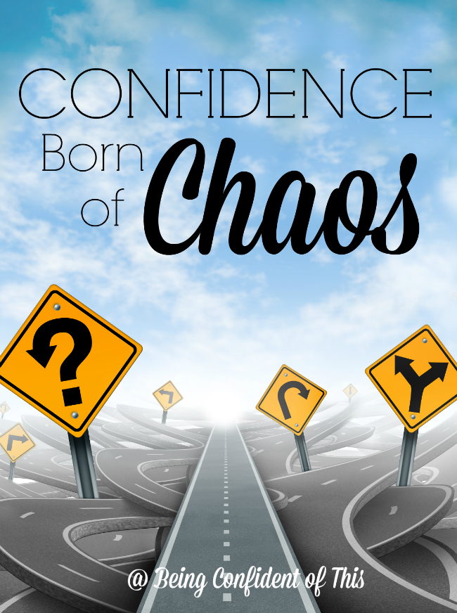 Typically we think of confidence as a quiet and calm assurance. Ironically, confidence is often born of chaos!  In those times of trial when we'd love to...    Confidence Born of Chaos