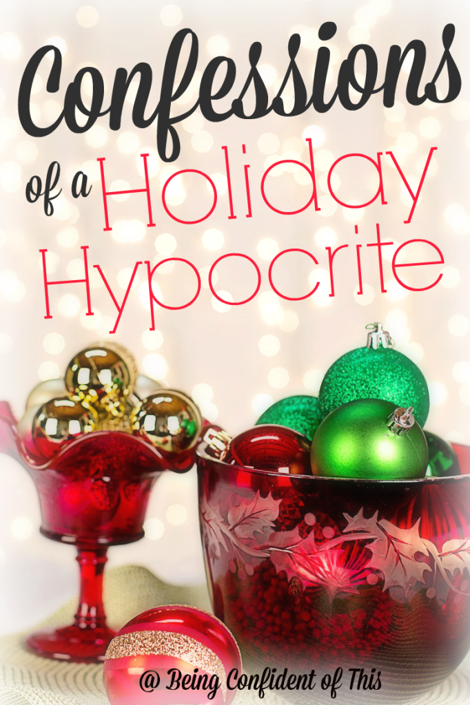 Sometimes in all of our holiday fervor, we set ourselves up for an epic failure.  The disappointment that follows can be difficult to overcome, and for some, it leads to serious depression.  One way to help ourselves out of that pit is to....   Confessions of a Holiday Hypocrite