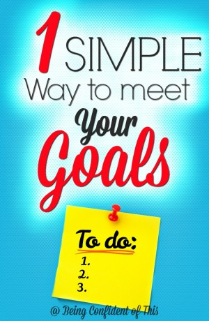 "If I get up with this long list of ""must do's"" each day, I'll be worn out and discouraged before lunch. Setting and reaching goals can be overwhelming for some. Focus on this simple way to meet your goals instead! 1Simple Way to Meet Your Goals from Being Confident of This"