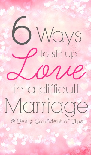 When marriage gets hard, we don't feel the love. Here are 6 ways to stir up love and rekindle romance. #beingconfidentofthis #marriage #Christianmarriage #marriagetips  marriage, christian marriage, difficult marriage, falling in love again, rekindle love for my husband, not in love anymore