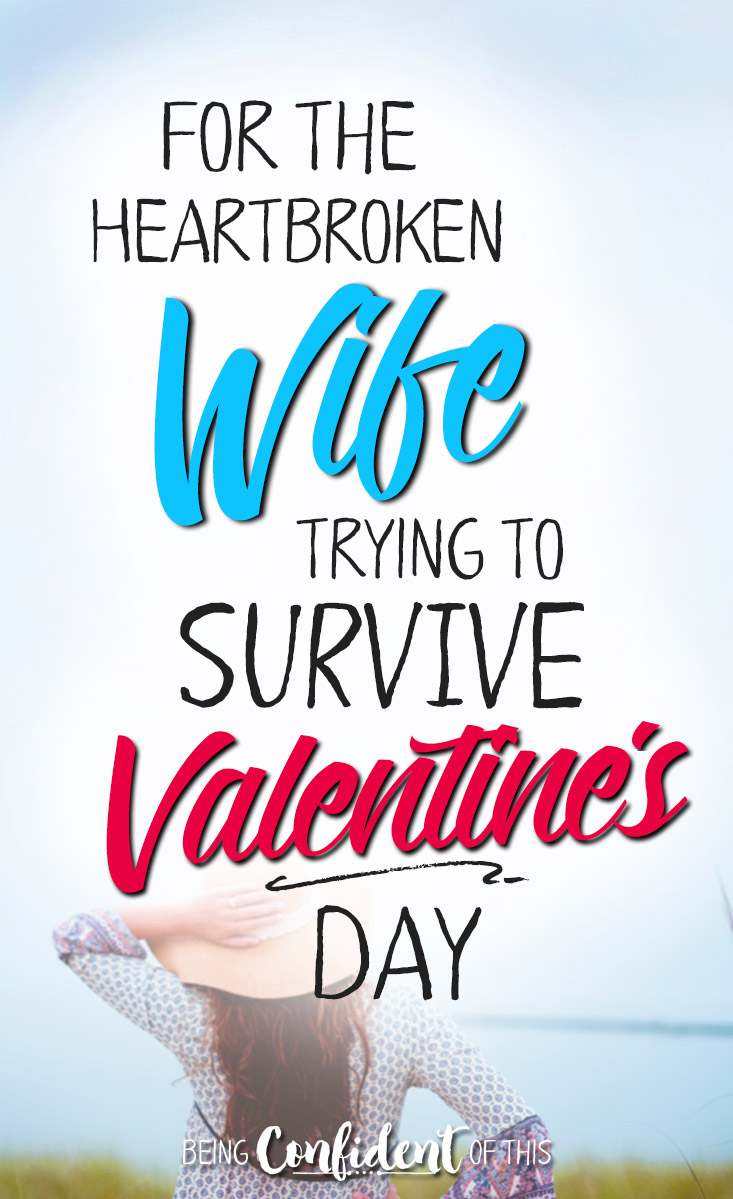 When you're unhappy in your marriage, celebrating is the last thing you want to do. Here's hope for the heartbroken wife this Valentine's Day. #marriage #faith #marriageadvice #encouragement Being Confident of This | when marriage is hard | unhappily married | difficult marriage | Valentine's Day | wife doesn't want to celebrate | feeling unloved | Christian women | godly wife | marriage encouragement | biblical truth | fighting for marriage | healhty marriage