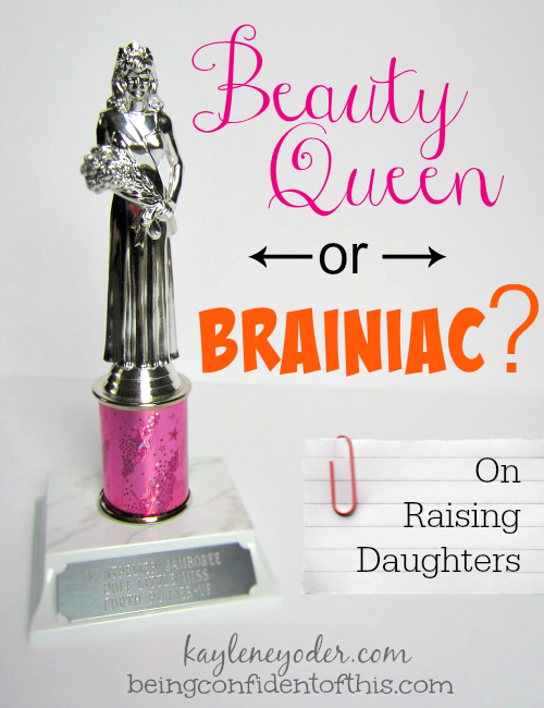 We all want to raise strong daughters, but what does that really mean? Should we teach them the strength of femininity or of brain power?  Should we teach them to be princesses or tomboys?  Mothers everywhere tend to disagree on this issue. Perhaps the answer is less complicated than we have been led to believe!  Beauty Queen or Brainiac from Being Confident of This