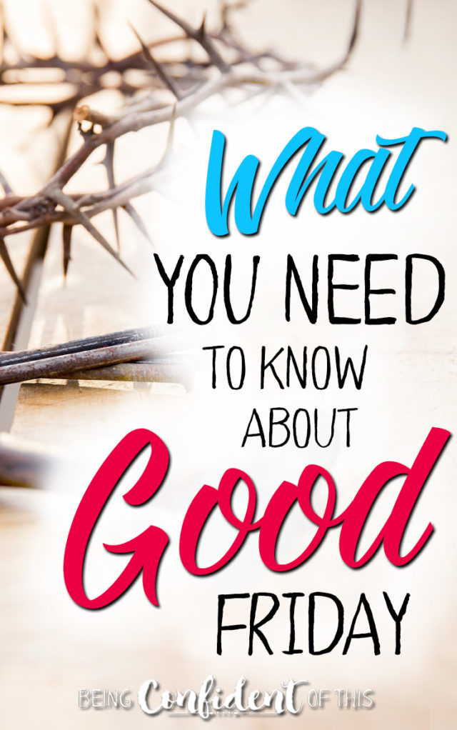 Why do we call Good Friday good?! Here's what you need to know! #beingconfidentofthis #Easter #devotional #faith Christian growth | doctrine of Good Friday | importance of the cross | Jesus death and resurrection | doctrines of the faith | identity in Christ