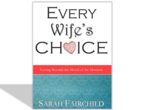 Coming Soon! Every Wife's Choice: Loving Beyond the Mood of the Moment