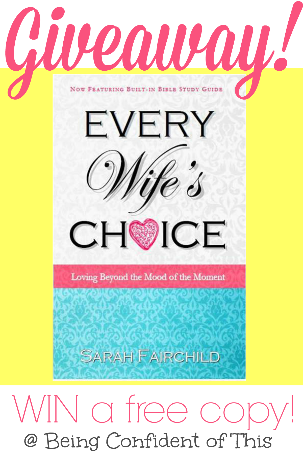 "GIVEAWAY:  Enter now to win a free copy of new release Every Wife's Choice by Sarah Fairchild. Every Wife's Choice teaches women how to choose love in spite of our fickle moods.  Combining humorous anecdotes with Greek word study, the author leads women to understand how to overcome the ""mood of the moment.""  Her applications of the First Corinthians love passage are both practical and biblical!"