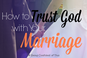 Failing to trust your husband is really failing to trust God. Hard to hear? Yes, I know. Read here to find out how to trust God with your marriage!