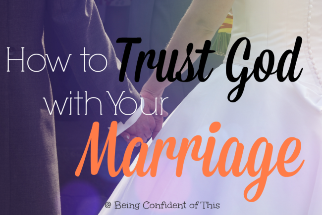 How to Trust God With Your Marriage