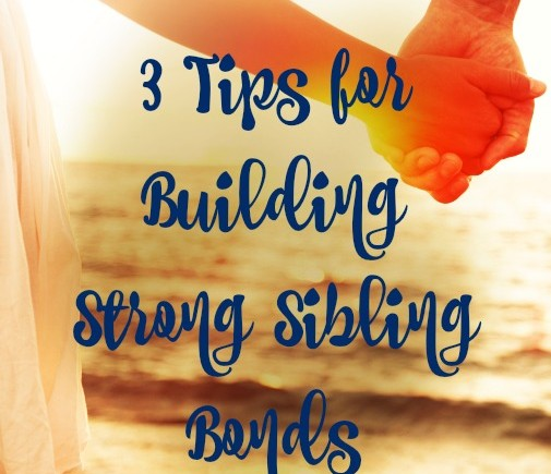 3 Ways to Build Strong Sibling Bonds (We Are Fa-mi-ly Series)