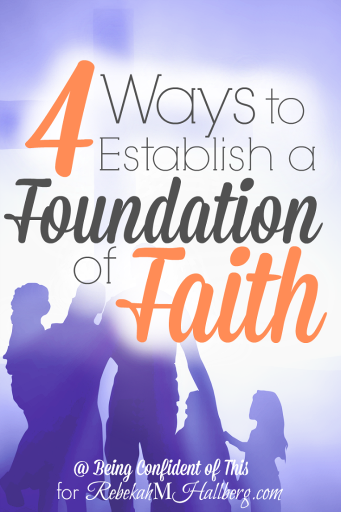 While it's important to teach our children obedience and manners, how to play sports and succeed in school, the most important thing we can ever do for our children is to establish a foundation of faith.   4 Ways to Establish a Foundation of Faith