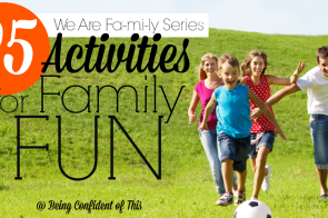 Nothing helps to keep a family close quite like spending time together and having fun. Want to create fun memories with your children? Try one of these 25 activities for your next family fun day or night! From the We Are Fa-mi-ly Series at Being Confident of This25 Activities for Family Fun We Are Fa-mi-ly Series fb