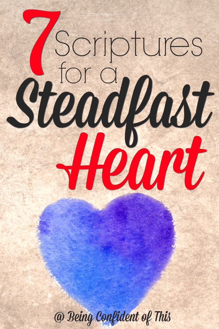 Is your faith steadfast? When the storms of life come your way, will your faith stand firm and strong, or will it crumble?  Do you wish you had more confidence as a woman of God?  Let these verse speak to you - 7 Scriptures for a Steadfast Heart