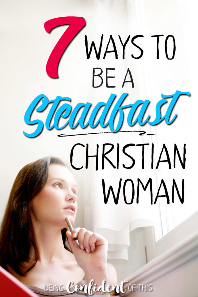 Do you want to be a steadfast woman this year? Let these scriptures keep you focused on what matters! #steadfast #christianwomen #faith #bibleverses 7 Ways to be a steadfast Christian woman | Being Confident of This | Confident Faith | Christian growth | bible verses | steadfast heart | scriptures of encouragement | inspiring verses | strong Christian woman | confident Christian woman