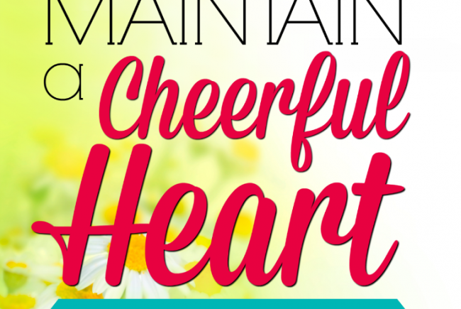 10 Simple Ways to Maintain a Cheerful Heart