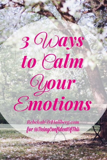 3 Ways To Calm Your Emotions Before They Ruin Your