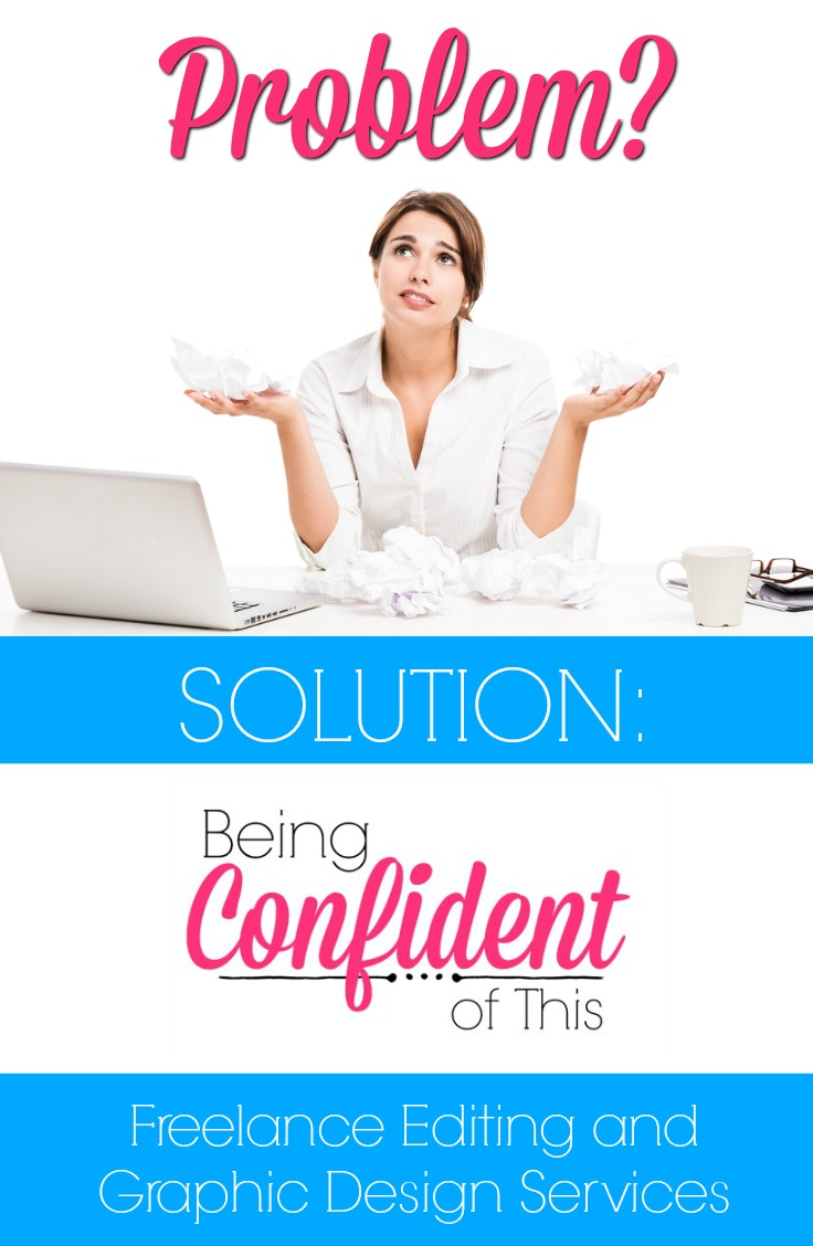 Problem - lack of ability or time. Solution - Being Confident of This offers freelance graphic design and editing services.
