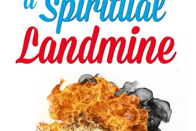 How to Survive a Spiritual Landmine
