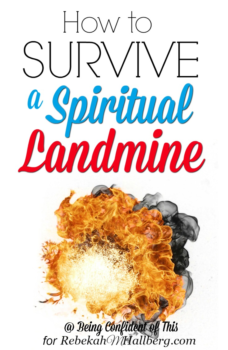 Suddenly the day that was going so well, the life that was on track, falls to pieces. You've stepped on a spiritual landmine. Now you're in survival mode....How to Survive a Spiritual Landmine
