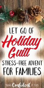 How can busy moms fit in an advent plan that works for the whole family? Overcome holiday guilt by... #busymoms #simpleadvent #Christianfamily #parentingtips Being Confident of This | devotional | Bible study | advent plan | family advent | advent for kids | kids Christmas activities | Christmas bucket list | Christmas traditions