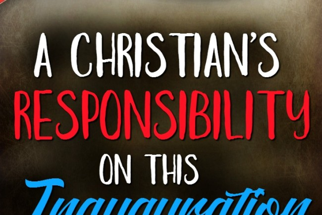 A Christian's Responsibility on this Inauguration Day