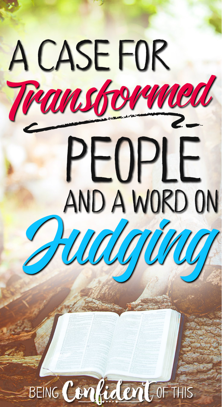 "We constantly hear ""Don't judge me."" Sometimes this keeps us from sharing God's truth. How can we be transformed in our thinking about sharing Truth? being judgmental, sharing the Bible, believers, Christ-followers, Christian women, God's Word, the Bible, bible study, devotional thought, judging others, confronting sin"
