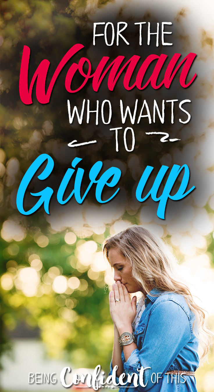 Sometimes I just want to give up. Let's be honest.  It happens to all of us! When the newness of things wear of, we quickly grow tired and weary. How can we avoid it? women of faith|ministry|parenting|motherhood|writing|blogging|weary woman|want to give up|encouragement|Christian women