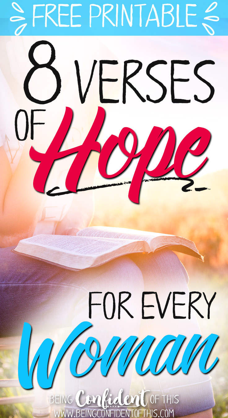 These verse of hope will encourage you to keep persevering even when life gets tough!  Being Confident of This|bible verses|bible study|devotional|hope for women|encouragement|inspiration|free printable|weary woman|wife|mom|parent|leader|christian women|faith resources|spiritual growth