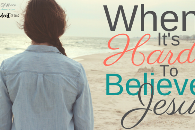 When It Is Hard to Believe Jesus