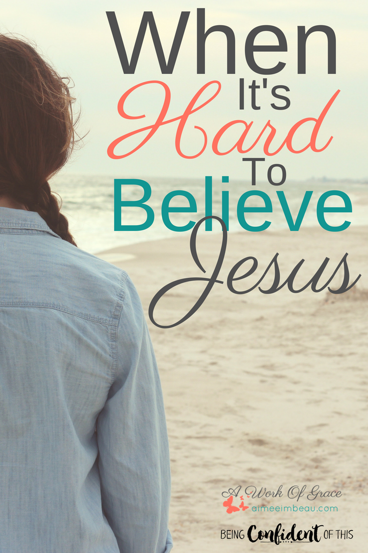 Do you ever feel like you're losing your faith? When It's Hard to Trust Jesus believing God|losing faith|struggling in faith|Christian women|Bible study|devotional|encouragement|trials|hard times|battling discouragement|prayer|being confident of this|a work of grace