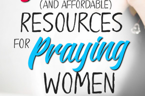 9 Powerful Resources for Praying Women