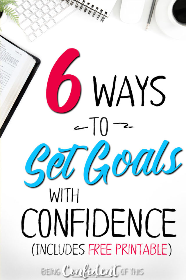 How do I know I'm setting the best goals? How can I know God's direction for my life? Follow these 6 steps to set goals with confidence this New Year! #faith #goals #confidence Christian women | biblical goal-setting | godly plans | discerning God's will | spiritual growth | Christian growth | setting goals for the New Year | chanigng habits | healhty habits | discipleship | Christian resources | Free printable