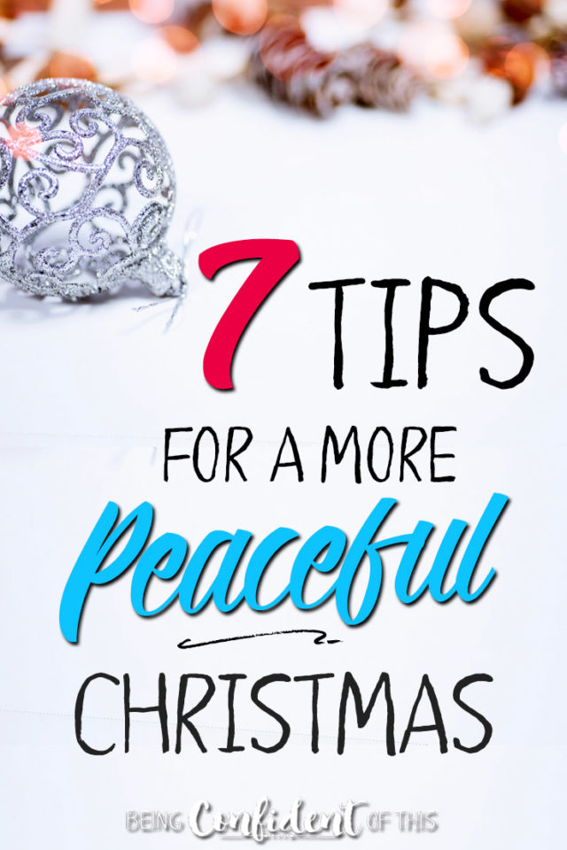 Don't let the Christmas chaos steal your joy and peace! Let these 7 tips lead you to a more peaceful Christmas this year. #peaceful #stressrelief #Christmas #faith Being Confident of This | Confident Christian Living | bible verses | bible lesson | Bible study | growing in faith | Christian women resources | holiday tips | encouragement | hope | joy | stress-free holiday | self-care