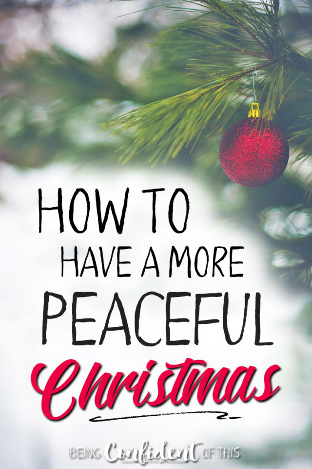 If all you want for Christmas is some peace and joy, then look no further! These 7 tips will help you enjoy the holidays with less stress. #peaceful #Christmas #guiltfree #faith Being Confident of This | identity in Christ | enjoying Christmas | less stress | more joy | more peace | overcoming guilt | encouragement for women | feel like a failure | perfect Christmas | Christian family | marriage | parenting | present | Jesus