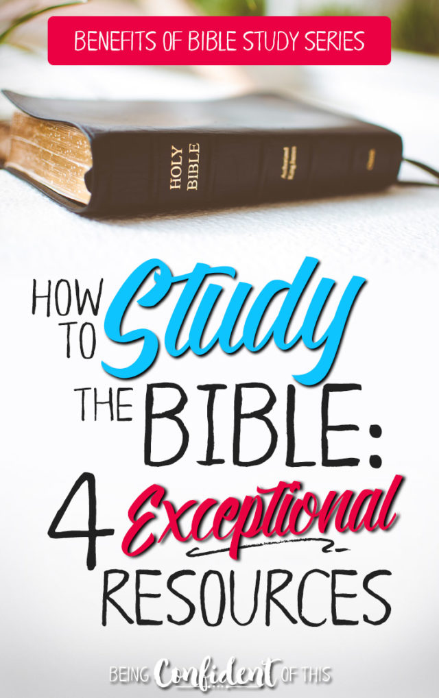 Want to learn more about how to study the Bible? These 4 favorite resources can help! #Biblestudy #howto #benefitsofbiblestudy #discipleship Being Confident of This | Christian women | Bible study tools | Bible study tips | Bible study methods | how to study God's Word | Scripture | growing in Christ | Bible study for beginners