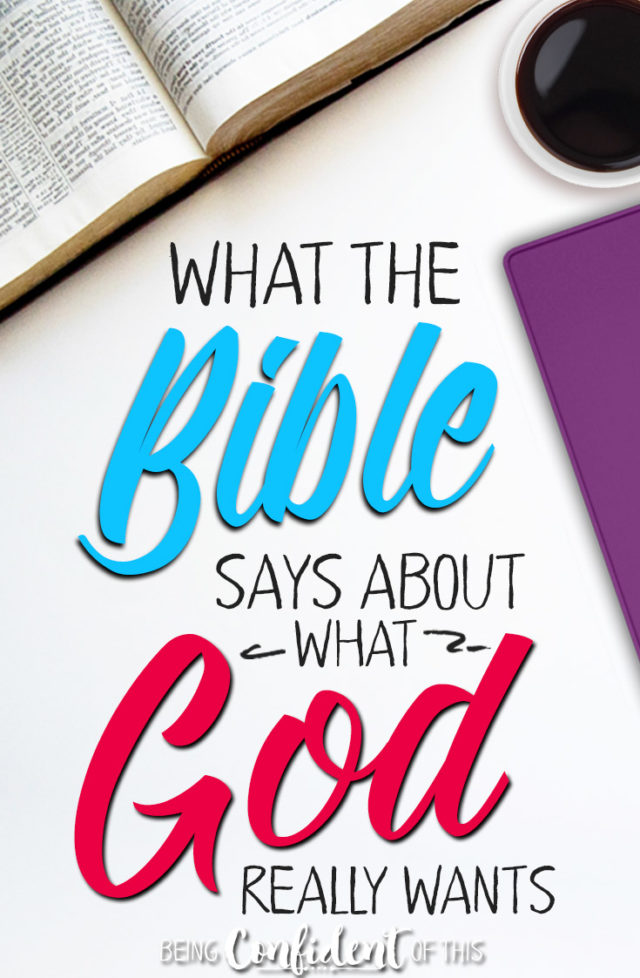 You might be surprised at what the Bible says God wants from you! #christianfaith #pleasing God #beingconfidentofthis #biblestudy How to please God | what the Bible says about | faith | women of faith | christian growth | discipleship | being a godly woman | growing in Christ | Christ-like | devotional