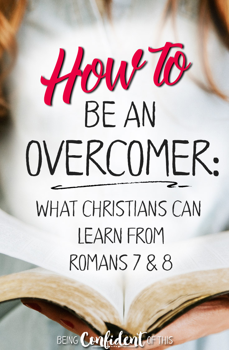 Do you feel stuck when you face temptation and sin? Here's hope from Romans 7 and 8 on how to be an overcomer! #overcomer #christianwomen #biblestudy #encouragement Being Confident of This - Jen Stults | work in progress women | struggling with temptation | overcome sin | addiction | the power of your choice | saying no to sin | Romans 7 and 8