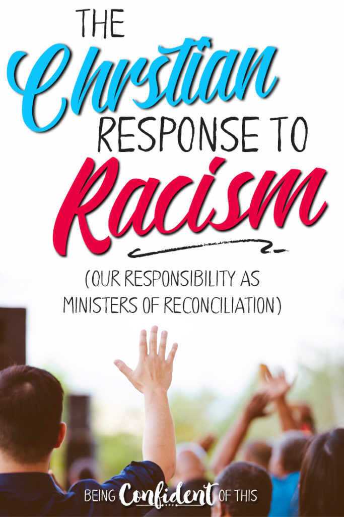 In our present climate of racial unrest, political division, and prolonged injustice, how should Christians respond? What is our role? We've been giving the responsibility of being minister's of reconciliation, which means more than just believing all people are created with God-given worth! #racism #ChristianWomen #reconciliation what Bible says about racism | Being Confident of This | human dignity | human worth | justice | biblical perspective on justice | how to respond to racism and riots | the role of the church in fighting racism | identity in Christ